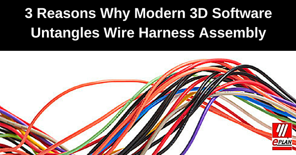 3 Reasons Why Modern 3D Software Untangles Wire Harness embly on